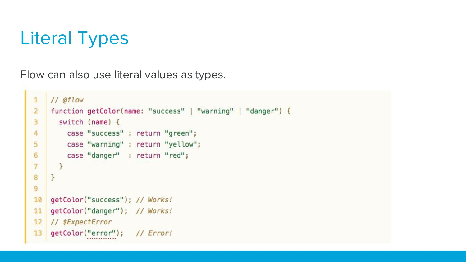 Literal Types Flow can also use literal values ...