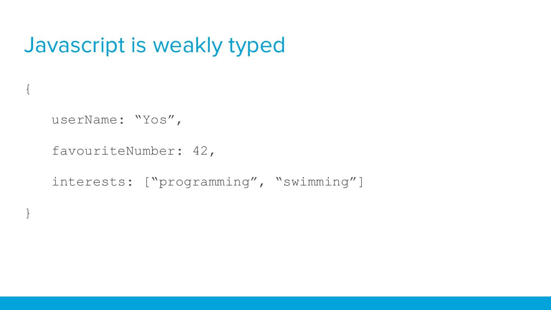 """Javascript is weakly typed { userName: """"Yos"""", f..."""