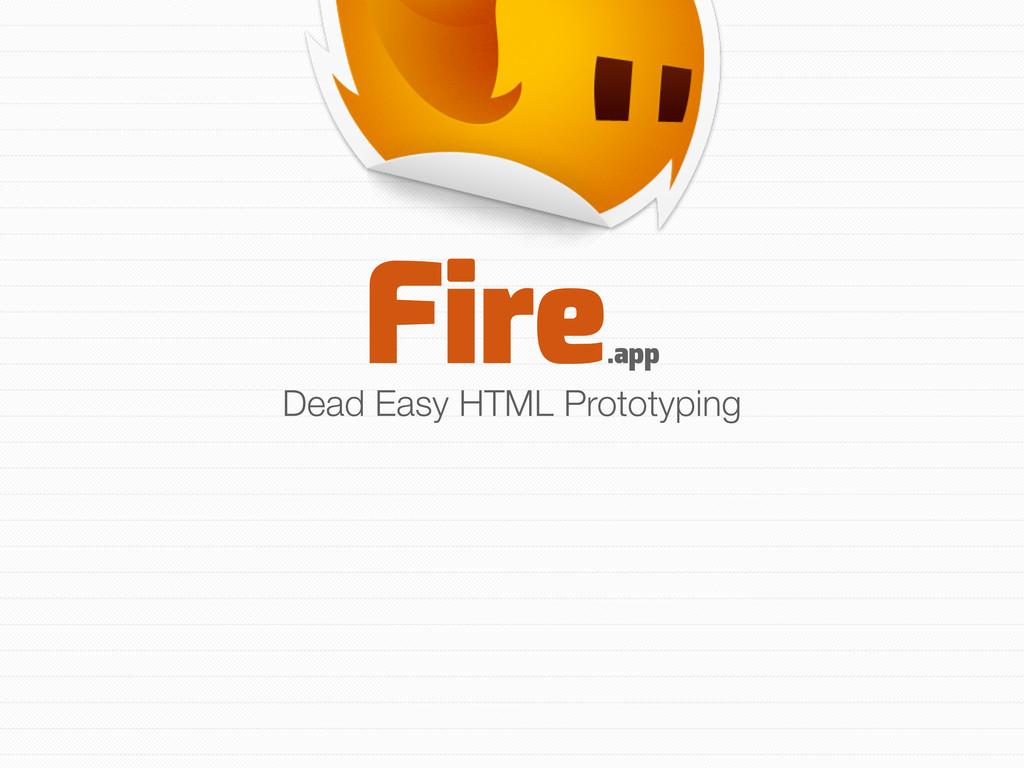 Fire .app Dead Easy HTML Prototyping