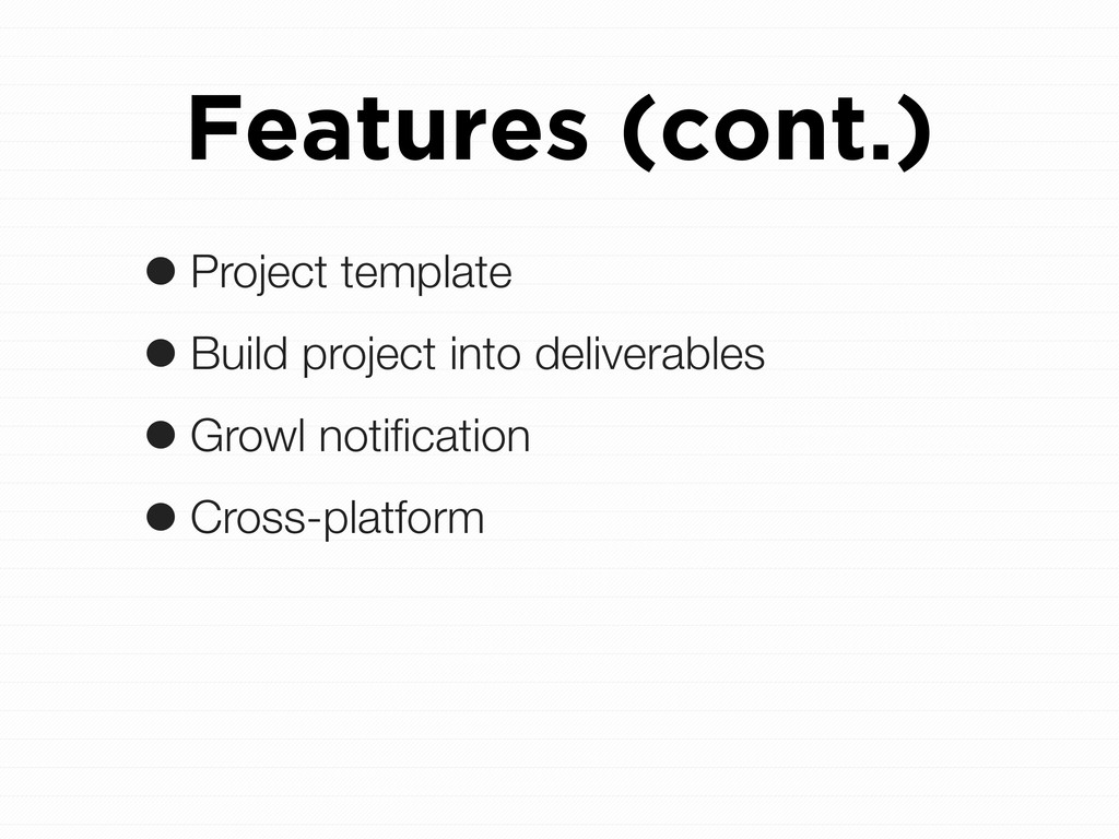 Features (cont.) •Project template •Build proje...