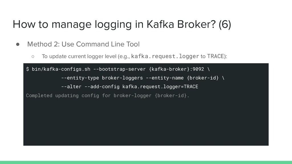 How to manage logging in Kafka Broker? (6) ● Me...