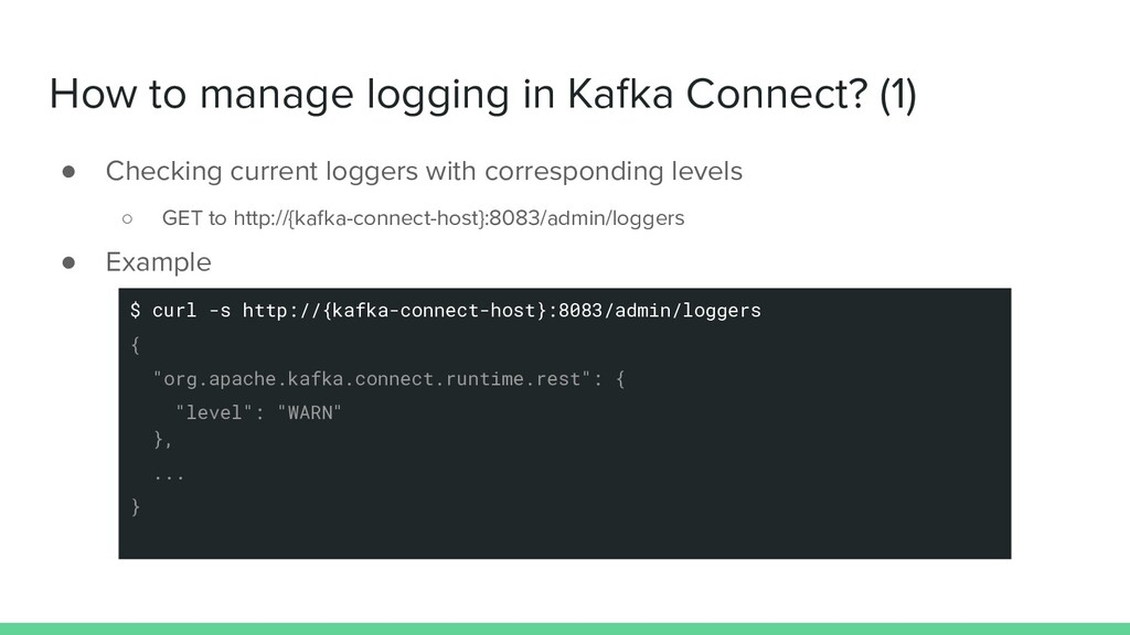 How to manage logging in Kafka Connect? (1) ● C...