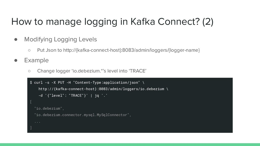How to manage logging in Kafka Connect? (2) ● M...