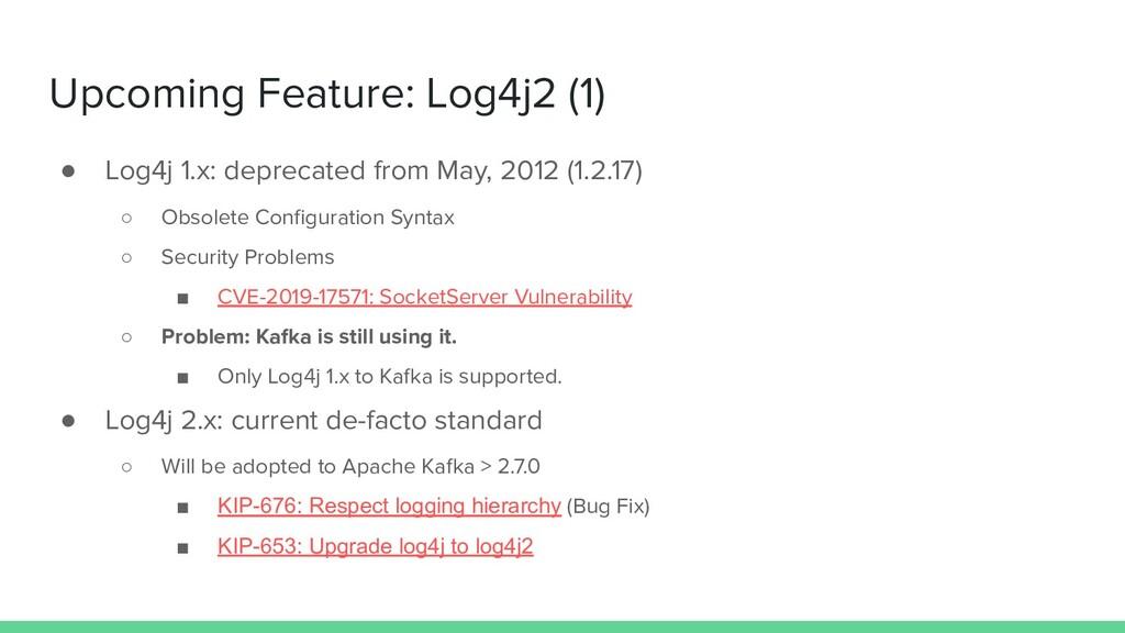 Upcoming Feature: Log4j2 (1) ● Log4j 1.x: depre...