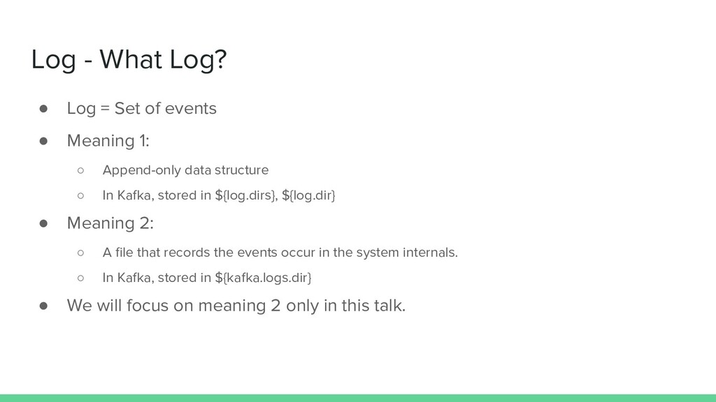Log - What Log? ● Log = Set of events ● Meaning...