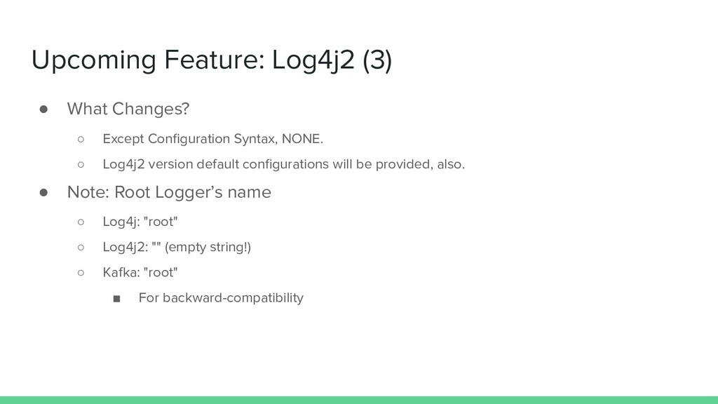 Upcoming Feature: Log4j2 (3) ● What Changes? ○ ...