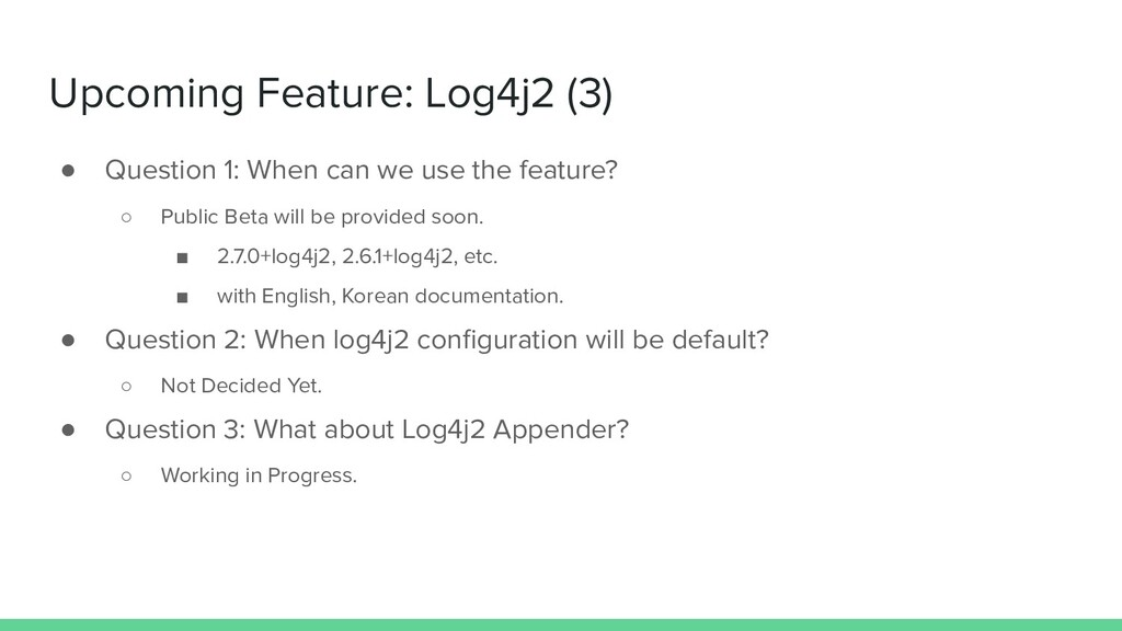 Upcoming Feature: Log4j2 (3) ● Question 1: When...