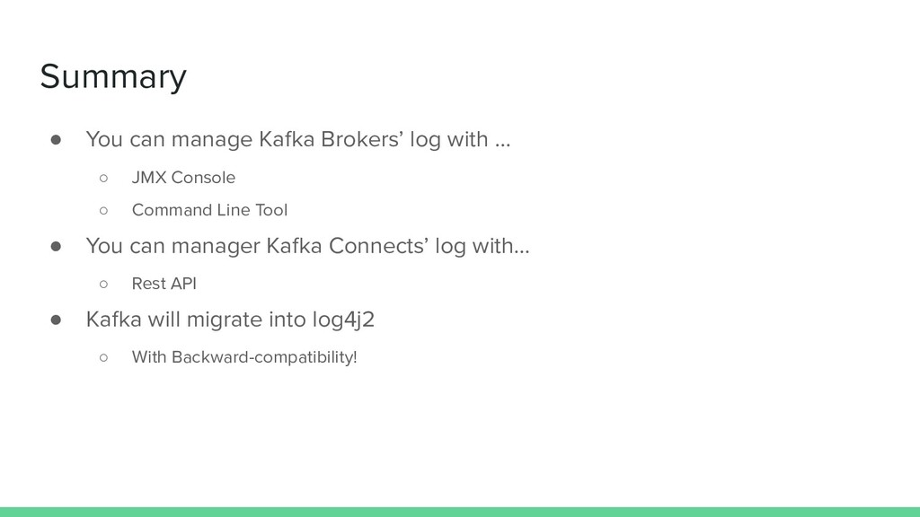 Summary ● You can manage Kafka Brokers' log wit...