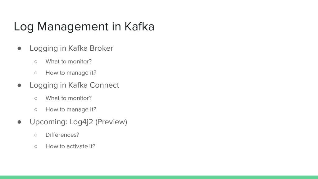Log Management in Kafka ● Logging in Kafka Brok...