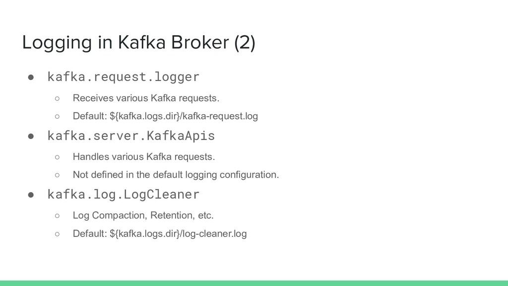 Logging in Kafka Broker (2) ● kafka.request.log...