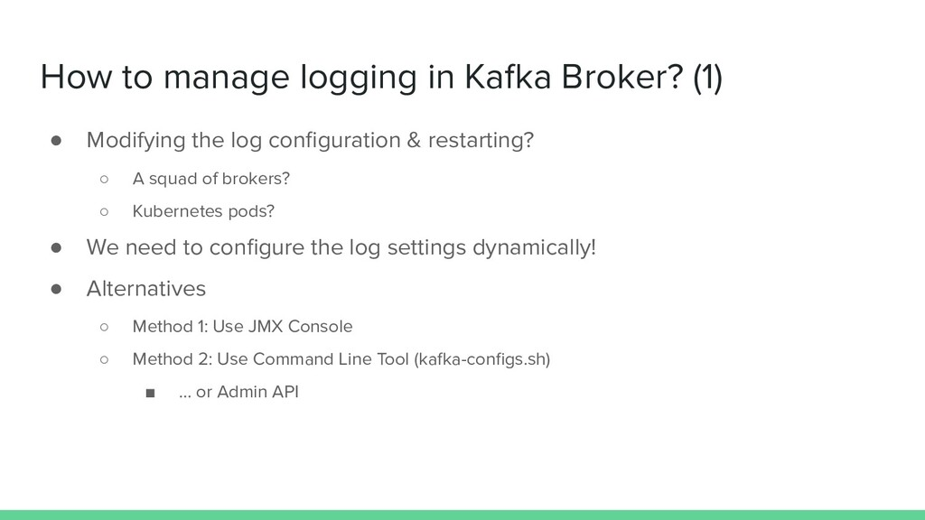 How to manage logging in Kafka Broker? (1) ● Mo...