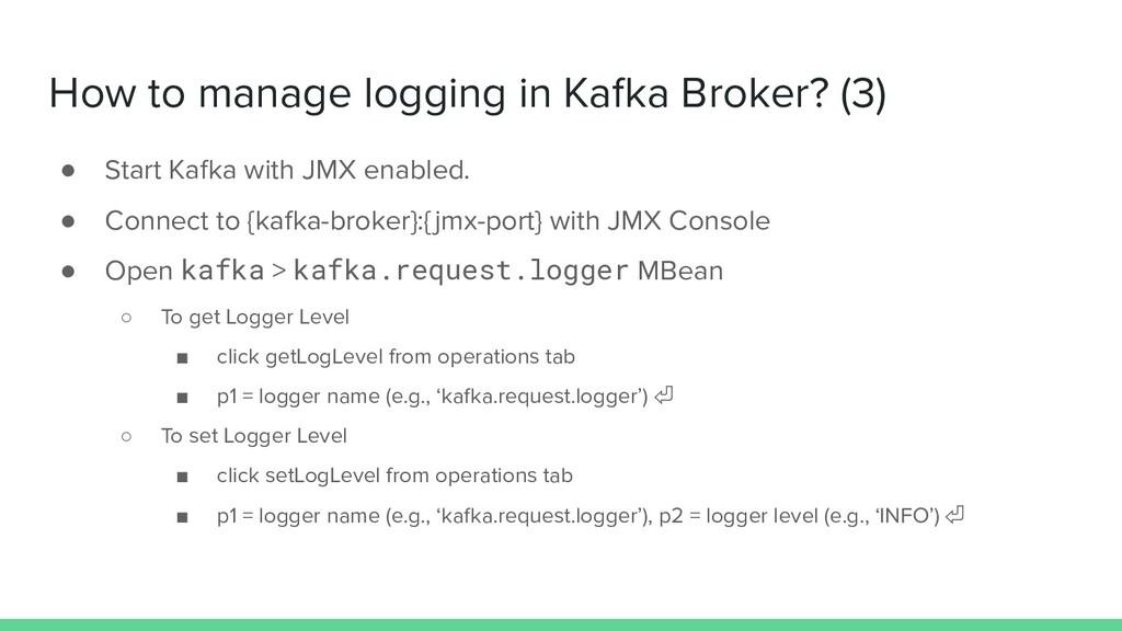 How to manage logging in Kafka Broker? (3) ● St...
