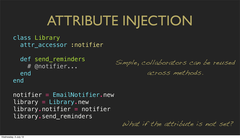 ATTRIBUTE INJECTION class Library attr_accessor...