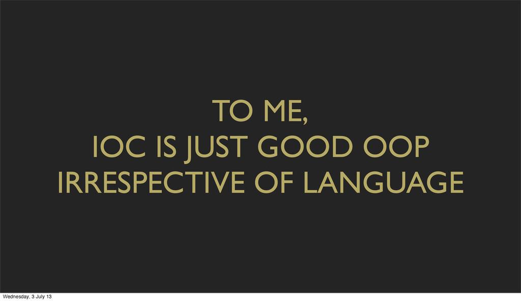TO ME, IOC IS JUST GOOD OOP IRRESPECTIVE OF LAN...