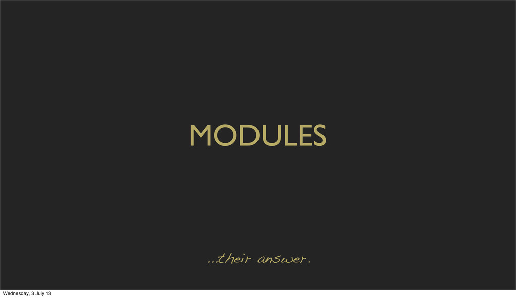 MODULES ...their answer. Wednesday, 3 July 13
