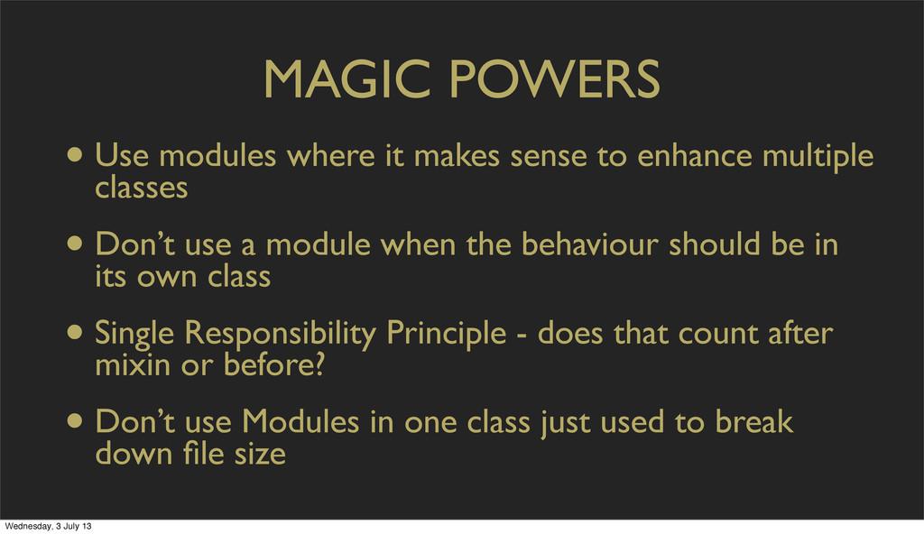 MAGIC POWERS • Use modules where it makes sense...