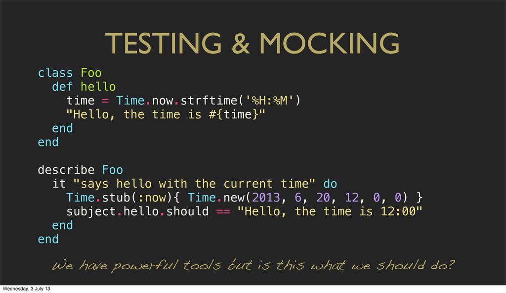 TESTING & MOCKING class Foo def hello time = Ti...