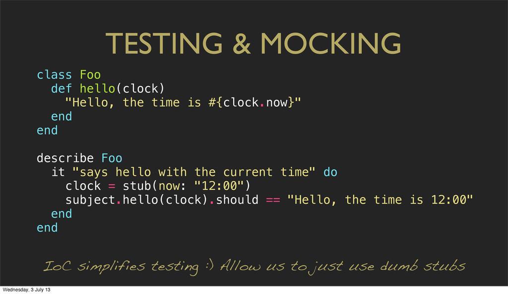 "TESTING & MOCKING class Foo def hello(clock) ""H..."