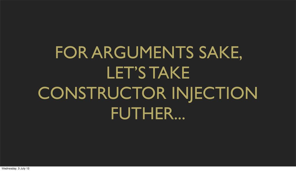 FOR ARGUMENTS SAKE, LET'S TAKE CONSTRUCTOR INJE...
