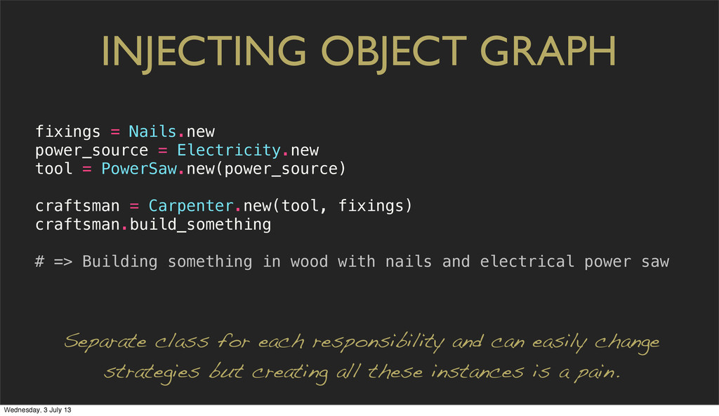 INJECTING OBJECT GRAPH fixings = Nails.new powe...