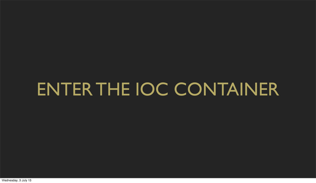 ENTER THE IOC CONTAINER Wednesday, 3 July 13