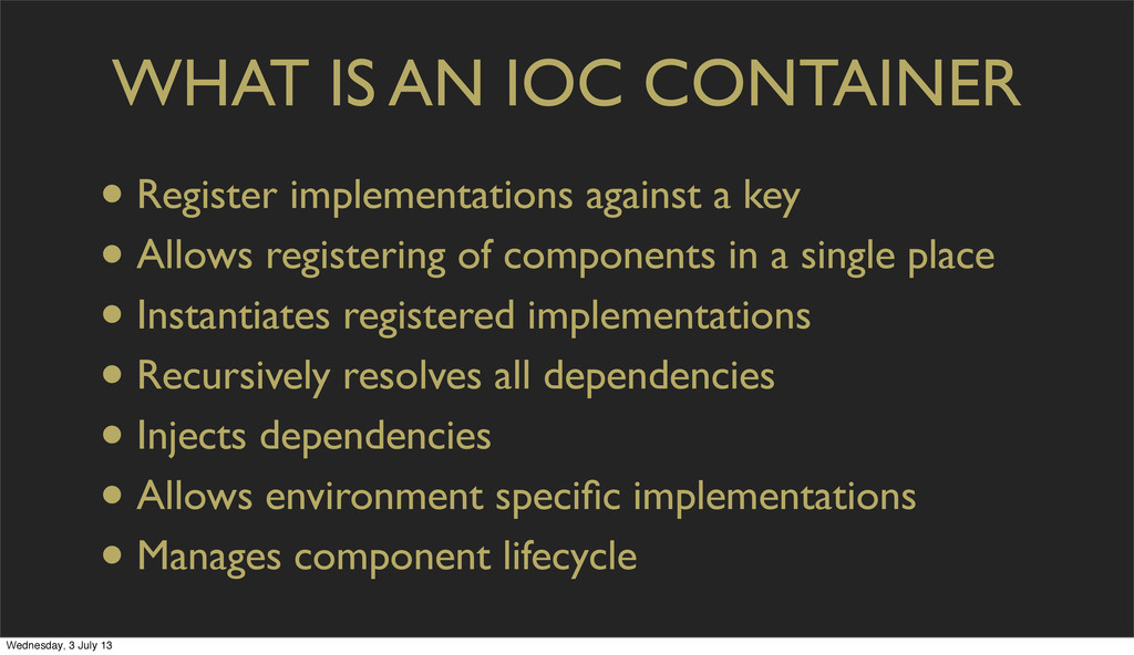 WHAT IS AN IOC CONTAINER • Register implementat...