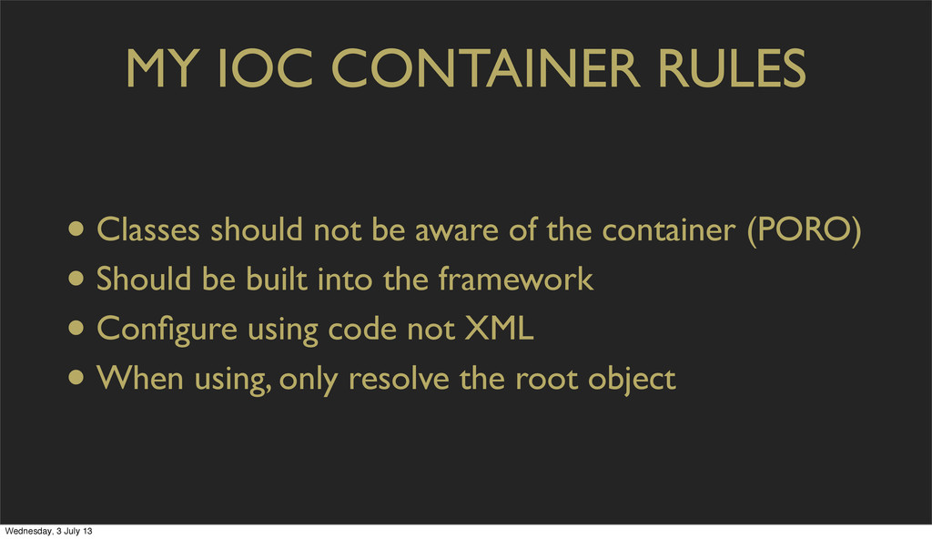 MY IOC CONTAINER RULES • Classes should not be ...