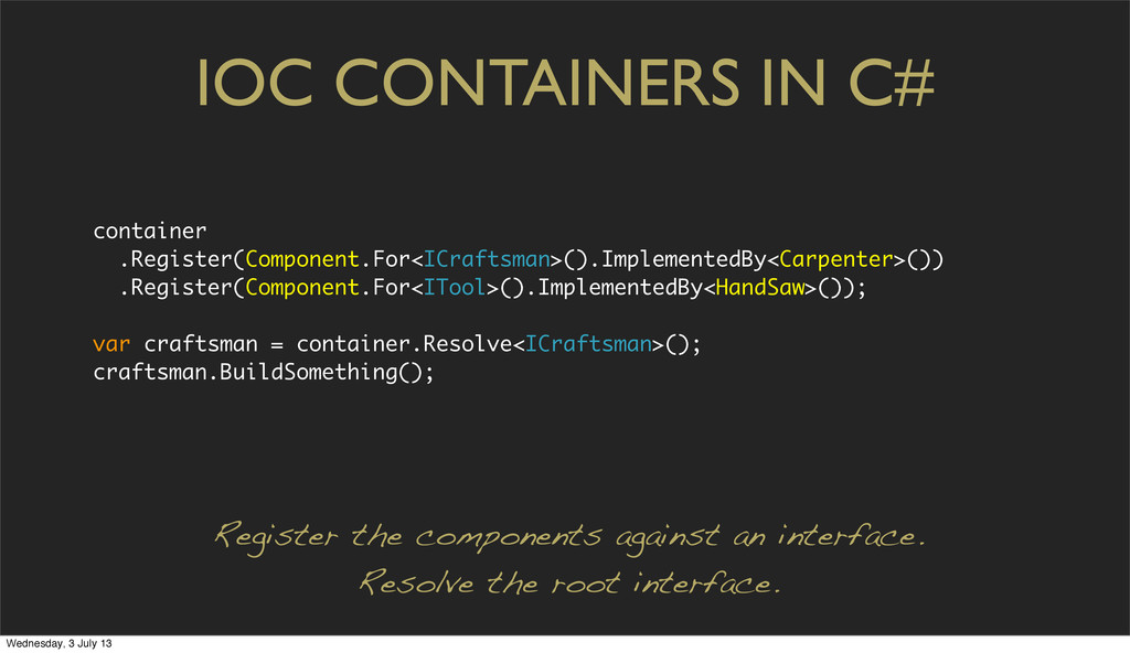 IOC CONTAINERS IN C# container .Register(Compon...