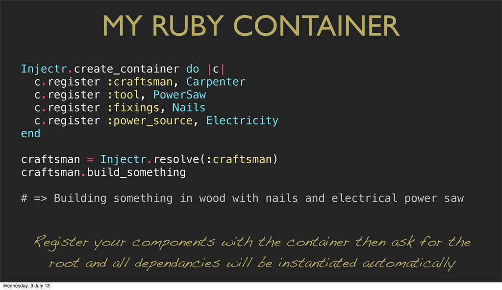 MY RUBY CONTAINER Injectr.create_container do  ...
