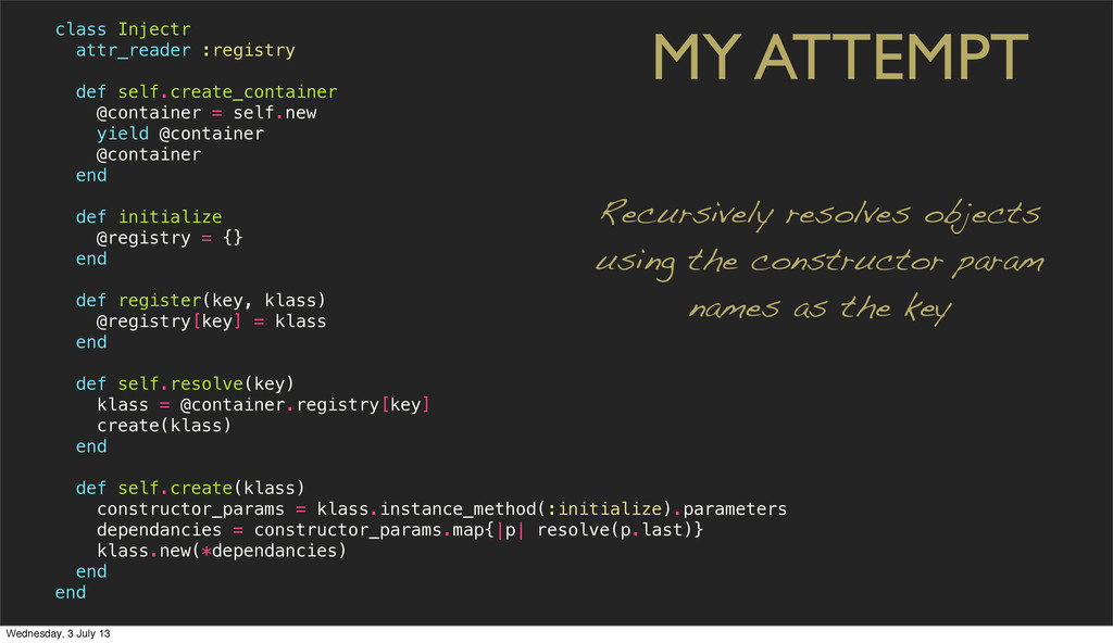 MY ATTEMPT class Injectr attr_reader :registry ...