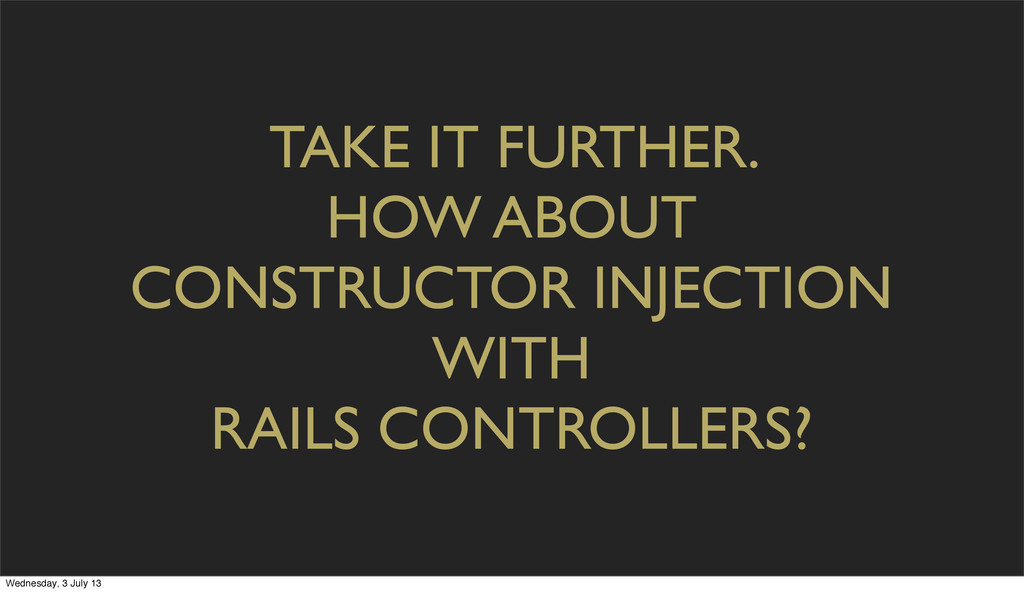 TAKE IT FURTHER. HOW ABOUT CONSTRUCTOR INJECTIO...