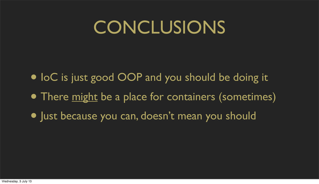 CONCLUSIONS • IoC is just good OOP and you shou...