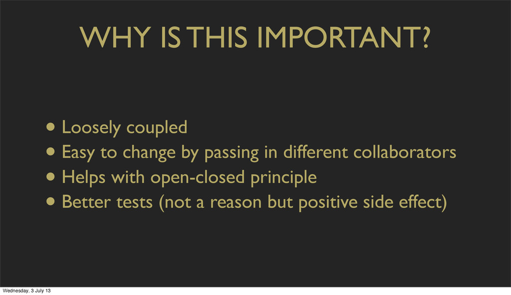 WHY IS THIS IMPORTANT? • Loosely coupled • Easy...