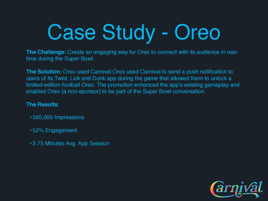 Case Study - Oreo The Challenge: Create an enga...
