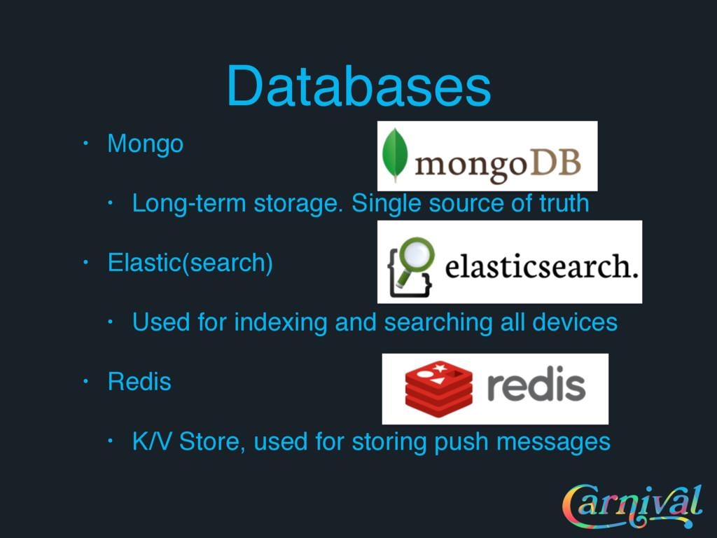 Databases • Mongo • Long-term storage. Single s...