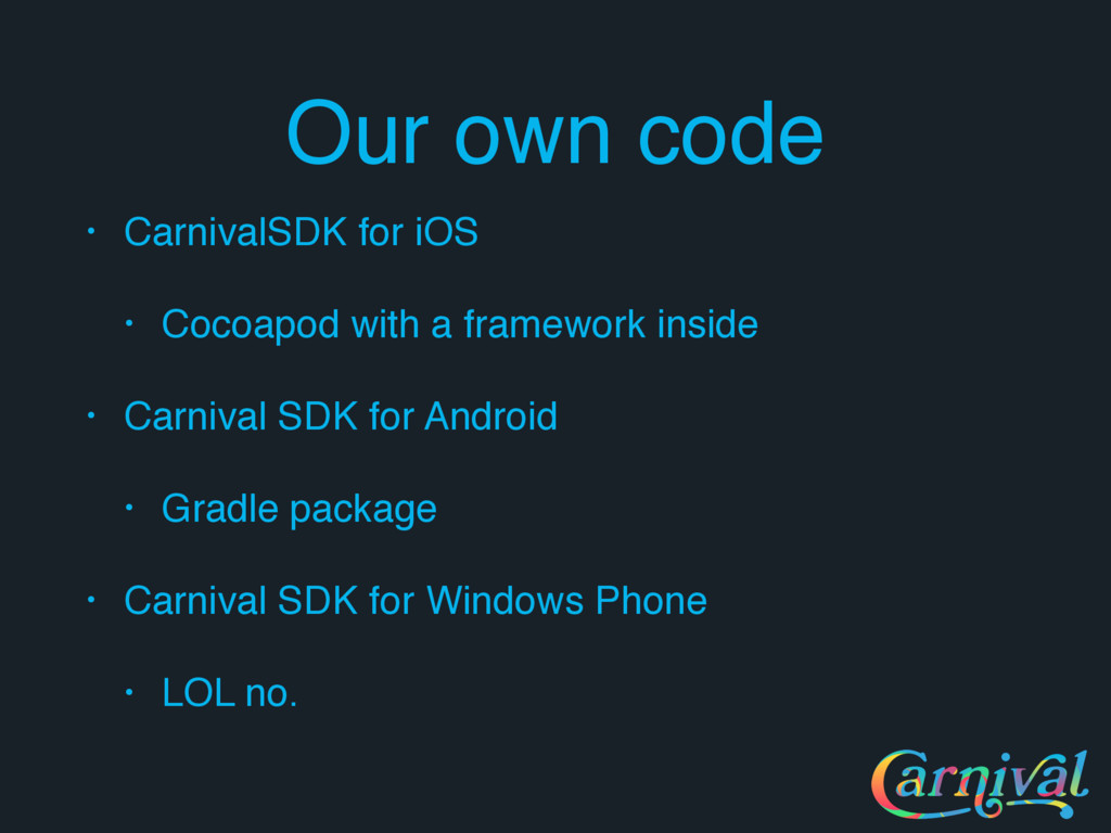 Our own code • CarnivalSDK for iOS • Cocoapod w...