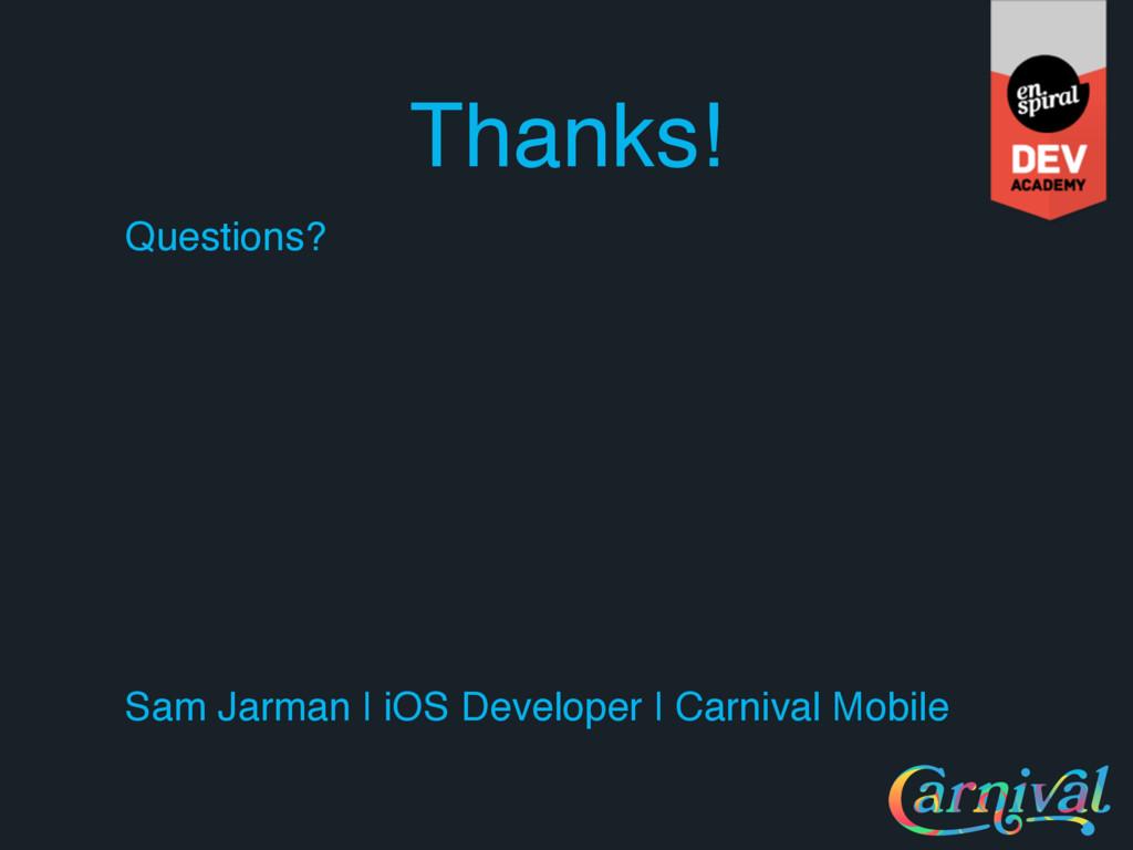 Thanks! Questions? Sam Jarman | iOS Developer |...