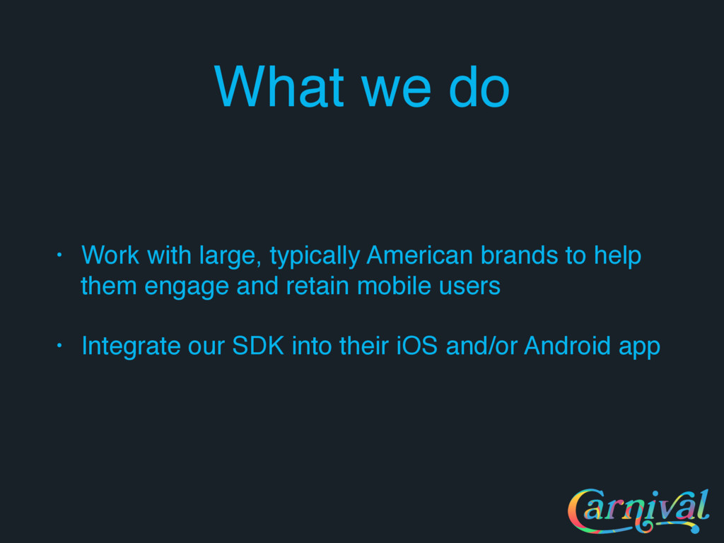 What we do • Work with large, typically America...