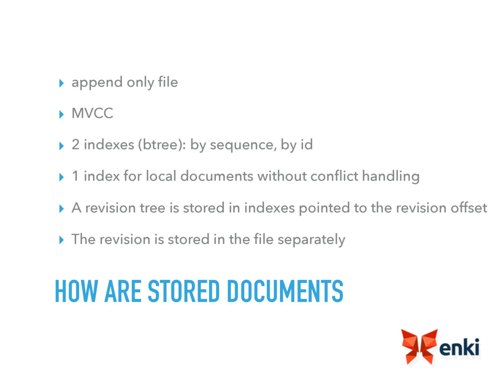 ▸ append only file ▸ MVCC ▸ 2 indexes (btree): b...