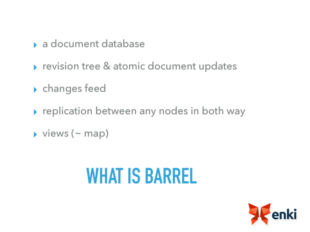 WHAT IS BARREL ▸ a document database ▸ revision...