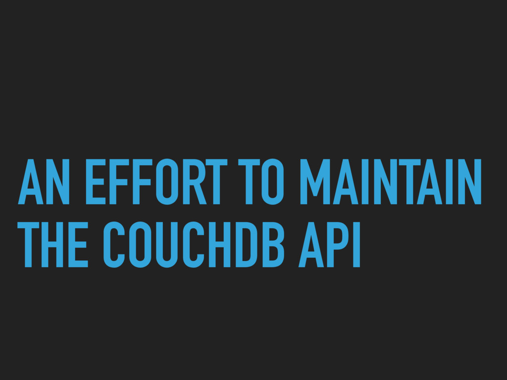 AN EFFORT TO MAINTAIN THE COUCHDB API