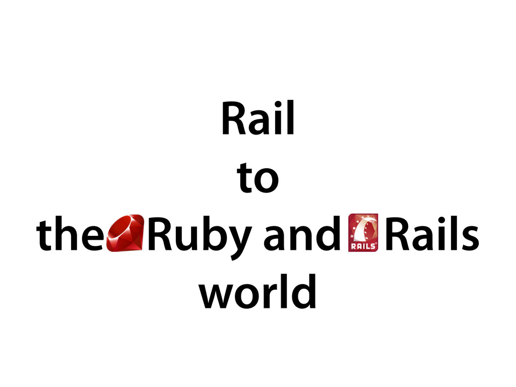 Rail to the Ruby and Rails world