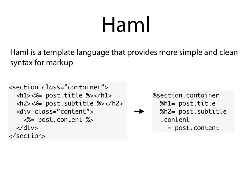 Haml is a template language that provides more ...