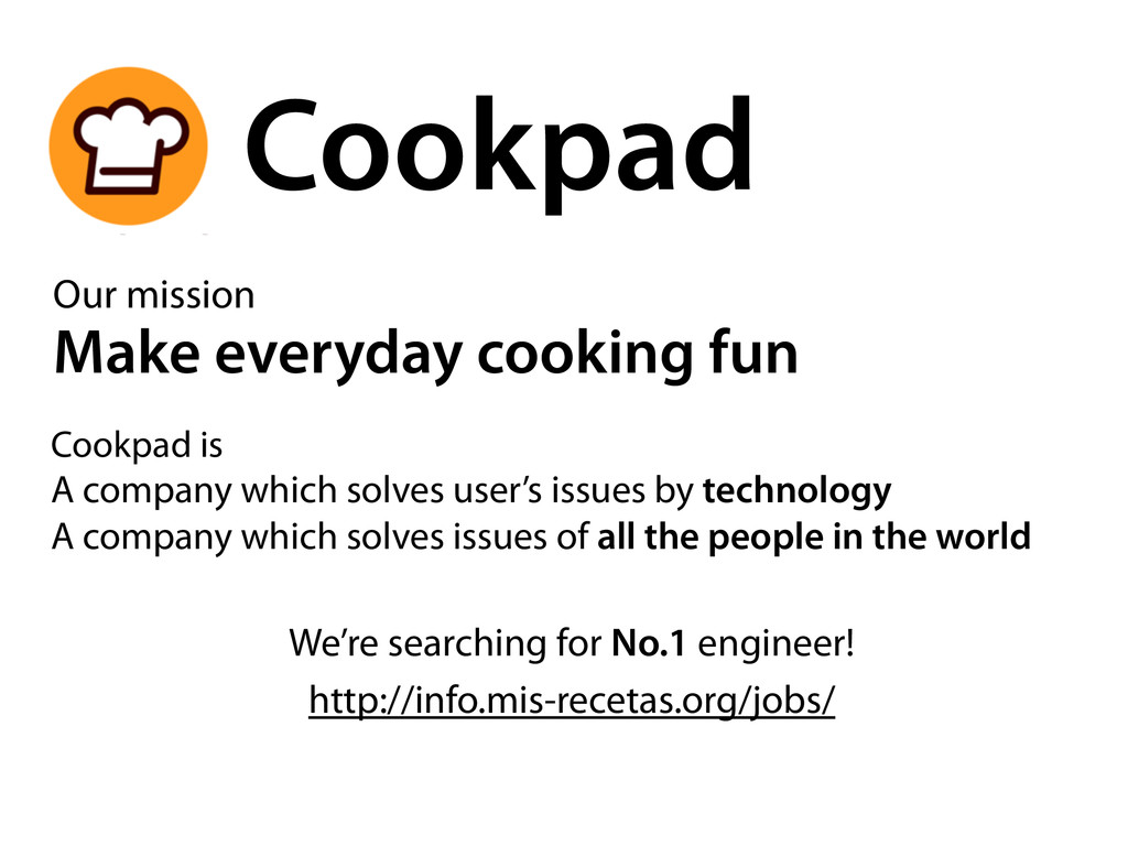 Cookpad http://info.mis-recetas.org/jobs/ Our m...