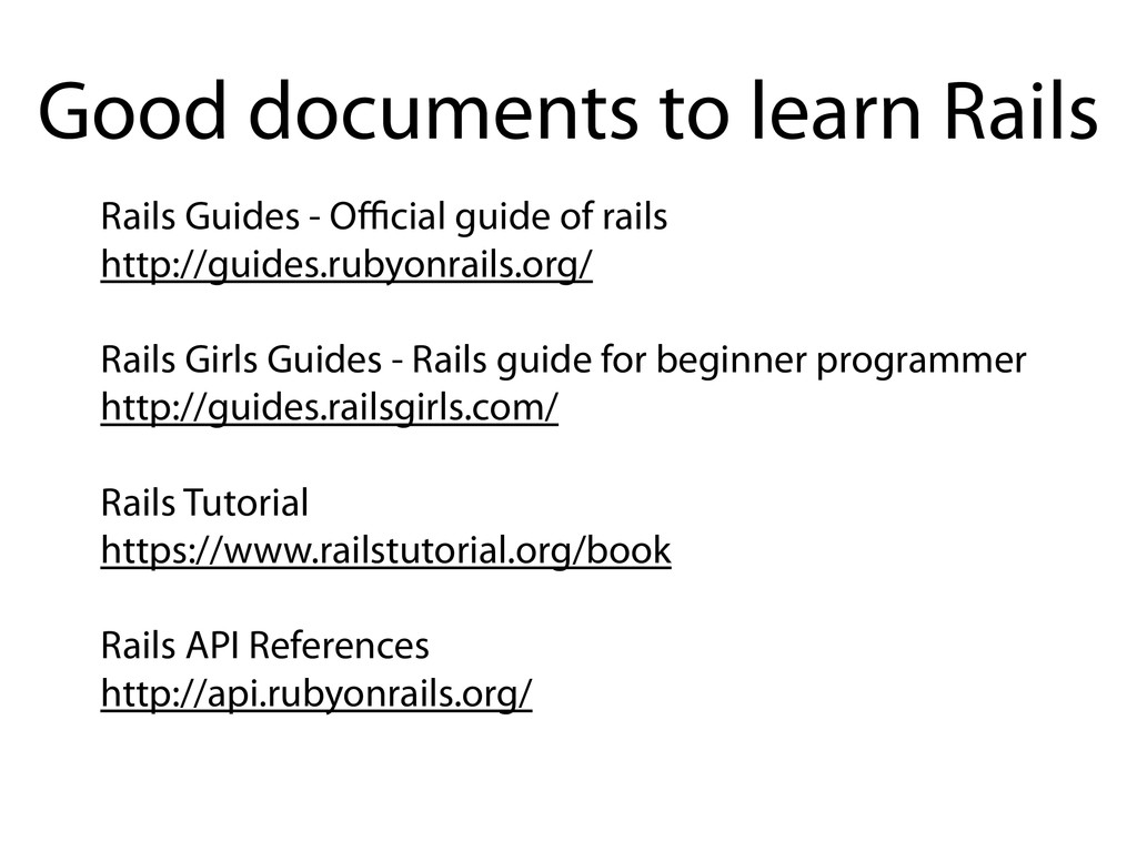 Rails Guides - Official guide of rails http://gui...