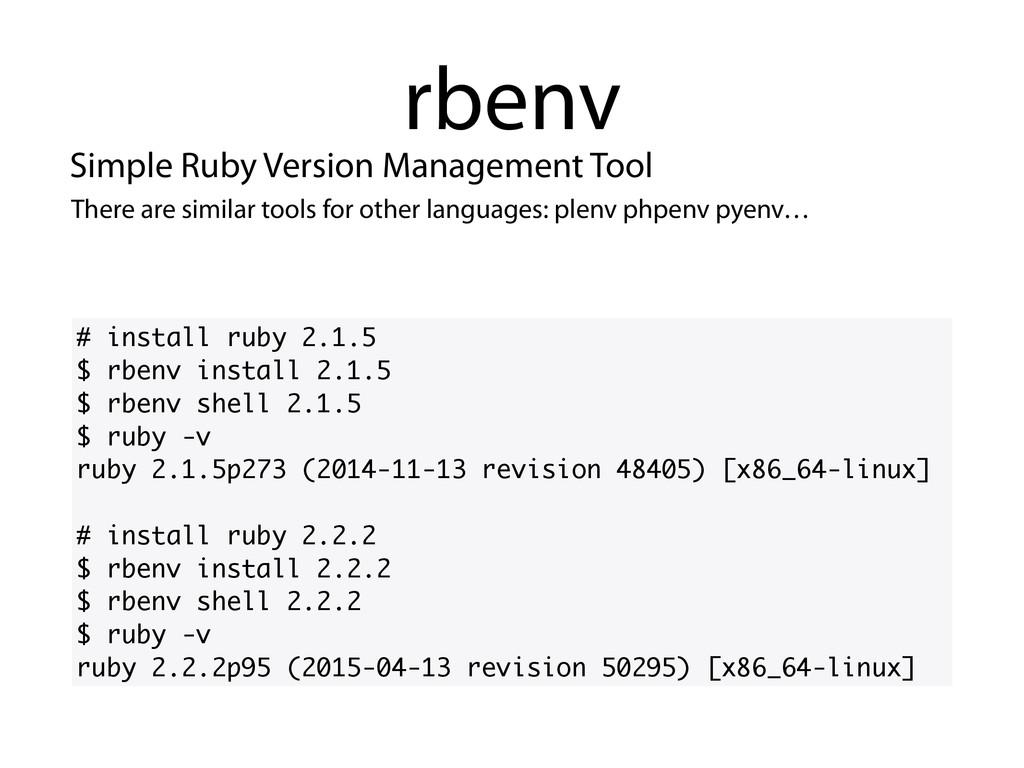 rbenv # install ruby 2.1.5 $ rbenv install 2.1....