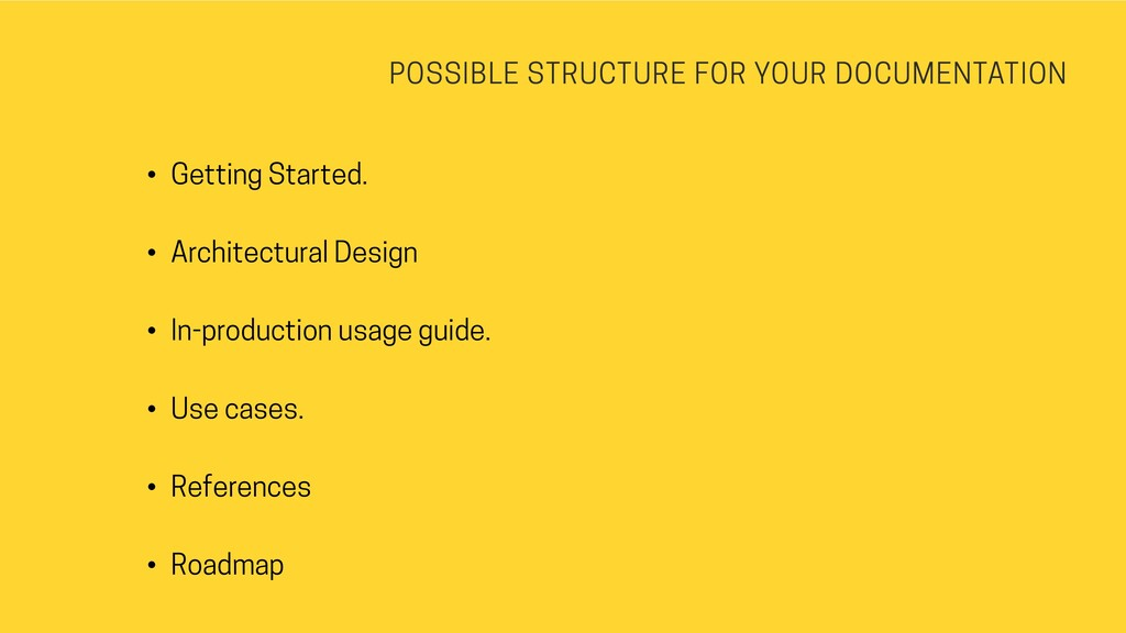 POSSIBLE STRUCTURE FOR YOUR DOCUMENTATION • Get...