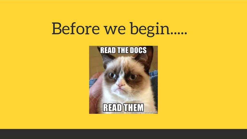 Before we begin.....