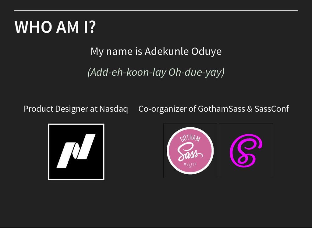 WHO AM I? My name is Adekunle Oduye (Add-eh-koo...