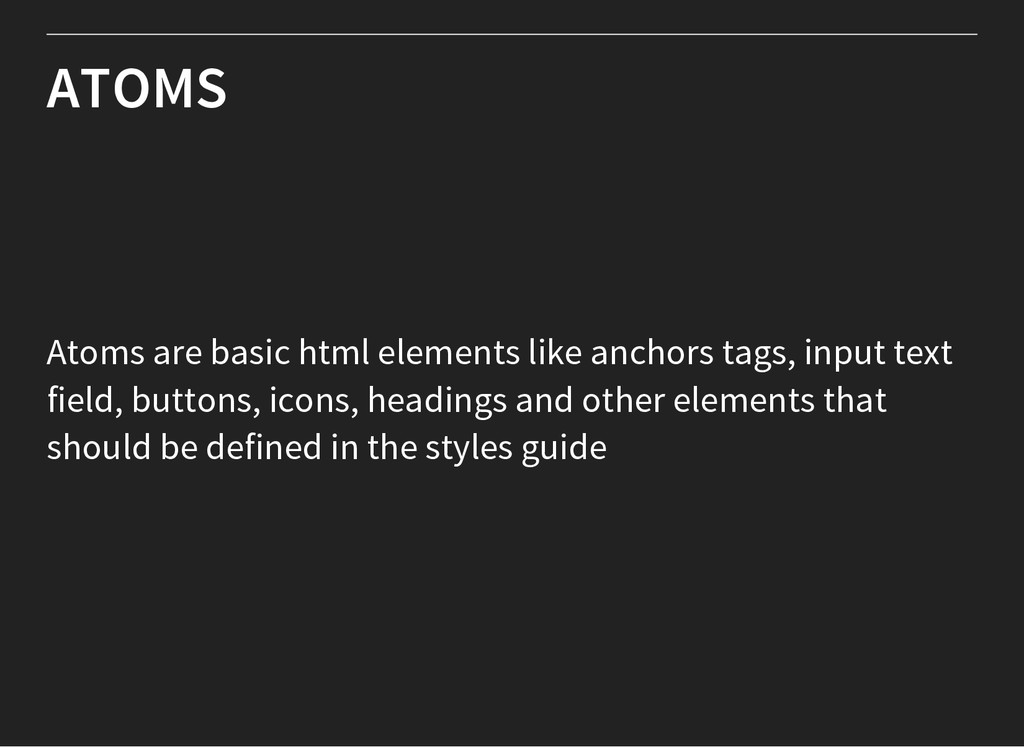 ATOMS Atoms are basic html elements like anchor...